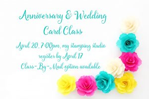 Anniversary & Wedding Card Class, April 20, 2018, Candy's Stamping Studio #stampcandy