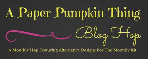 A Paper Pumpkin Thing Blog Hop - alternate projects made with the Paper Pumpkin kits