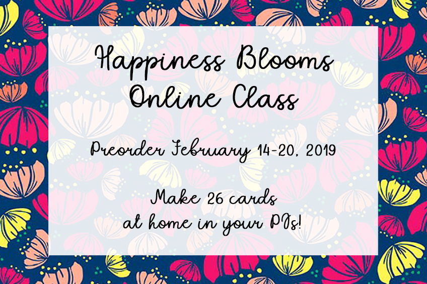 Happiness Blooms Online Class by Candy Ford. Make 26 cards at home in your PJs! Preorder Feb 14-20, 2019 #stampcandy #stampinup