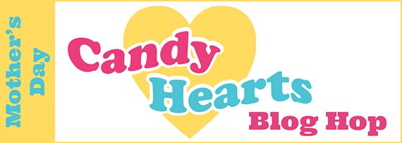 Candy Hearts Blog Hop April 2020 Mother's Day @stampcandy