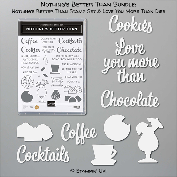 Nothing's Better Than Bundle (Nothing's Better Than stamp set & Love You More Than Dies) © Stampin' Up!